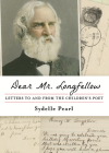 Dear Mr. Longfellow: Letters to and from the Children's Poet Cover Image