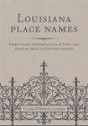 Louisiana Place Names: Popular, Unusual, and Forgotten Stories of Towns, Cities, Plantations, Bayous, and Even Some Cemeteries Cover Image