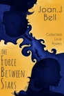 The Force Between Stars: Collected Love Poems Cover Image