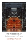 The Impossible Art: Adventures in Opera Cover Image
