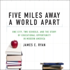 Five Miles Away, a World Apart Lib/E: One City, Two Schools, and the Story of Educational Opportunity in Modern America Cover Image