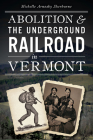 Abolition and the Underground Railroad in Vermont Cover Image