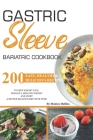 Gastric Sleeve Bariatric Cookbook: 200+ Easy, Healthy & Delicious Recipes To Keep Weight Loss. Manage a Healthy Weight and Start a Better Relationship Cover Image