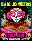 Sugar Skull Coloring Book for Adults Dia de Los Muertos: Day of the Dead Skull Art 50 Designs for Anti-Stress and Relaxation Gifts for Women - Fun Sku Cover Image