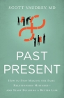 Past Present: How to Stop Making the Same Relationship Mistakes---And Start Building a Better Life Cover Image