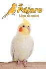 Mi Pájaro Libro de salud: Cacatúa ninfa - 109 páginas 15cm x 23cm A5 - Cuaderno para llenar - Agenda de Vacunas - Seguimiento Médico - Visitas V Cover Image
