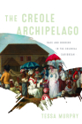 The Creole Archipelago: Race and Borders in the Colonial Caribbean (Early American Studies) Cover Image