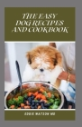 The Easy Dog Recipes and Cookbook: Natural Dog Food & Treat Recipes to Make Your Dog Healthy and Happy Cover Image