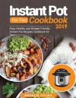 Instant Pot for Two Cookbook 2020: Easy, Healthy and Budget Friendly Instant Pot Recipes Cookbook For Two Cover Image