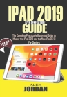 IPAD 2019 (7th Generation) Guide: The Complete Practically Illustrated Guide to Master the iPad 2019 and the New iPadOS 13 For Seniors Cover Image