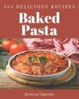 365 Delicious Baked Pasta Recipes: A Baked Pasta Cookbook for Your Gathering Cover Image