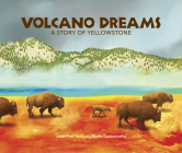 Volcano Dreams: A Story of Yellowstone Cover Image