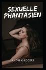 Sexuelle Phantasien.: Sexabenteuer und Fantasien, Sexgeschichten-Kompilationen, intime und erotische Erinnerungen, Sexgeschichten für Erwach Cover Image