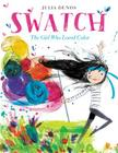 Swatch: The Girl Who Loved Color Cover Image
