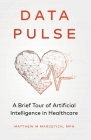 Data Pulse: A Brief Tour of Artificial Intelligence in Healthcare Cover Image
