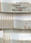 Architectural Ceramic Assemblies Workshop: Bioclimatic Ceramic Assemblies II Cover Image
