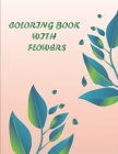 Coloring Book with Flowers: Beautiful Flower Designs for Stress Relief, Relaxation, and Creativity Cover Image