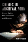 Crimes in Archival Form: Human Rights, Fact Production, and Myanmar Cover Image