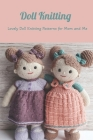 Doll Knitting: Lovely Doll Knitting Patterns for Mom and Me: Mother's Day Gift 2021, Happy Mother's Day, Gift for Mom Cover Image