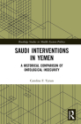 Saudi Interventions in Yemen: A Historical Comparison of Ontological Insecurity (Routledge Studies in Middle Eastern Politics) Cover Image