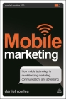 Mobile Marketing: How Mobile Technology Is Revolutionizing Marketing, Communications and Advertising Cover Image