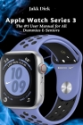 Apple Watch Series 3: The #1 User Manual for All Dummies & Seniors Cover Image