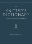 The Knitter's Dictionary: Knitting Know-How from A to Z Cover Image