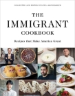 The Immigrant Cookbook: Recipes That Make America Great Cover Image