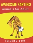 Awesome Farting Animals for Adult Coloring Book: Funny Farting Animals Coloring Book: Hilariously funny coloring book of animals gone wild: An Adult C Cover Image
