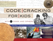 Code Cracking for Kids: Secret Communications Throughout History, with 21 Codes and Ciphers (For Kids series) Cover Image