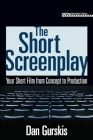 The Short Screenplay: Your Short Film from Concept to Production (Aspiring Filmmaker's Library) Cover Image