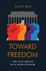 Toward Freedom: The Case Against Race Reductionism Cover Image