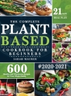 The Complete Plant-Based Cookbook for Beginners: 600 Healthy and Wholesome Recipes with 21 Days Meal Plan for Your Whole Family Cover Image