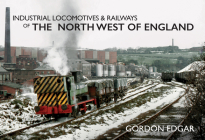 Industrial Locomotives & Railways of the North West of England (Industrial Locomotives & Railways of ...) Cover Image