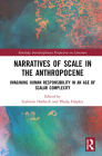 Narratives of Scale in the Anthropocene: Imagining Human Responsibility in an Age of Scalar Complexity (Routledge Interdisciplinary Perspectives on Literature) Cover Image