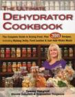 The Ultimate Dehydrator Cookbook: The Complete Guide to Drying Food, Plus 398 Recipes, Including Making Jerky, Fruit Leather & Just-Add-Water Meals Cover Image