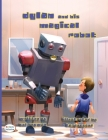 Dylan and His Magical Robot Dyslexic Edition: Dyslexic Edition Cover Image