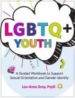 Lgbtq+ Youth: A Guided Workbook to Support Sexual Orientation and Gender Identity Cover Image