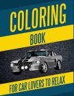 Coloring Book For Car Lovers To Relax: Cars, Muscle Cars and More / Hours of Coloring Fun Cover Image