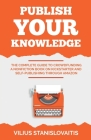 Publish Your Knowledge: The Complete Guide to Crowdfunding a Nonfiction Book on Kickstarter and Self-Publishing through Amazon Cover Image
