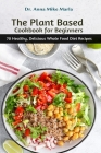 The Plant Based Cookbook for Beginners: 70 Healthy, Delicious Whole Food Diet Recipes Cover Image
