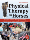 Physical Therapy for Horses: A Visual Course in Massage, Stretching, Rehabilitation, Anatomy, and Biomechanics Cover Image