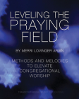 Leveling the Praying Field: Methods and Melodies to Elevate Congregational Worship Cover Image