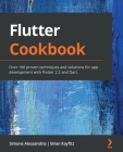 Flutter Cookbook: Over 100 proven techniques and solutions for app development with Flutter 2.2 and Dart Cover Image