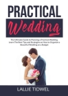 Practical Wedding: The Ultimate Guide to Planning a Practical Wedding, Learn The Best Tips and Strategies on How to Organize a Beautiful Cover Image