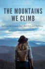The Mountains We Climb: And How We Conquer Them With Faith and Resiliency Cover Image