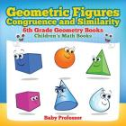 Geometric Figures, Congruence and Similarity - 6th Grade Geometry Books - Children's Math Books Cover Image