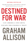 Destined for War: Can America and China Escape Thucydides's Trap? Cover Image