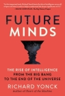 Future Minds: The Rise of Intelligence from the Big Bang to the End of the Universe Cover Image