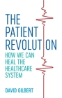 The Patient Revolution: How We Can Heal the Healthcare System Cover Image